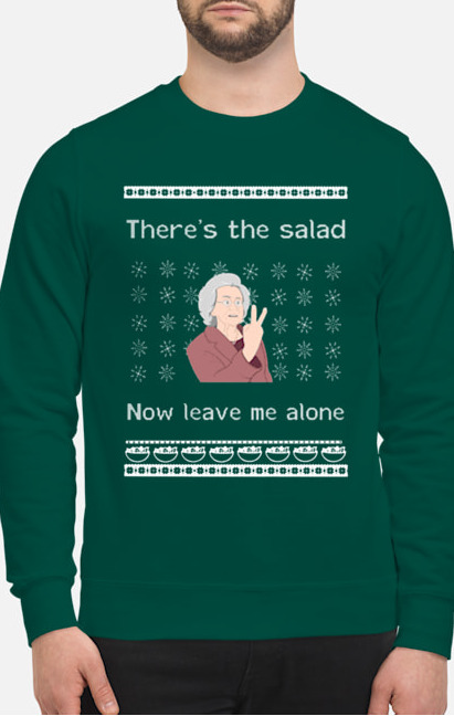 There's The Salad Now Leave Me Alone Christmas Sweater and Jumper