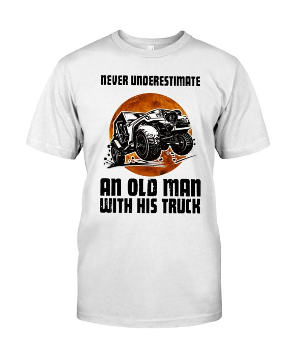 Awesome Never underestimate an old man with his truck shirt