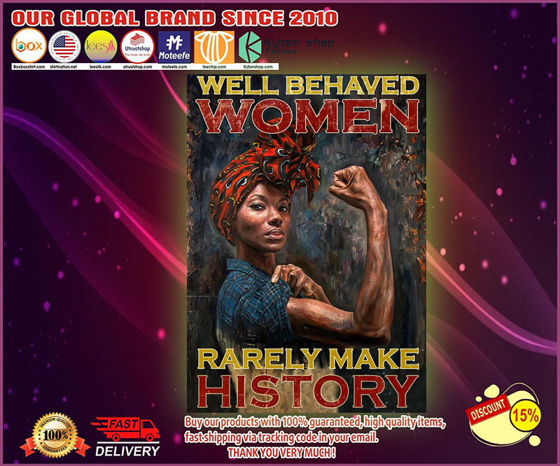 Black women Well behaved women rarely make history poster