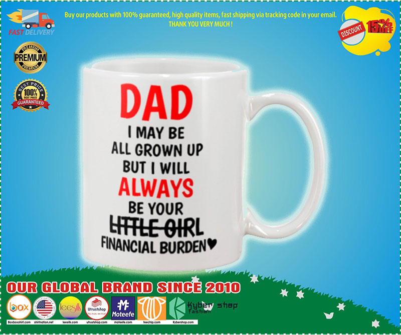 [AUTHENTIC] Dad I may be all grown up but i will always your little girl financial burden mug