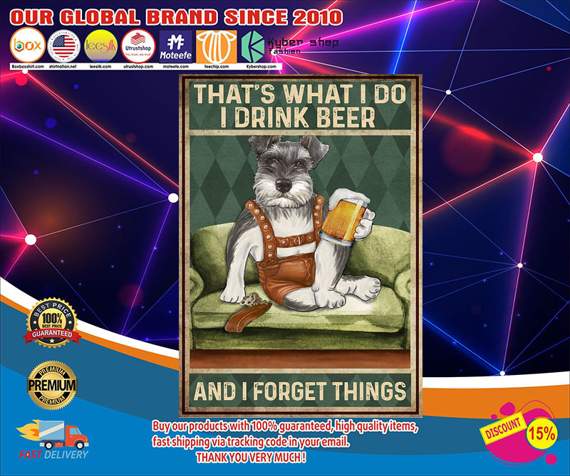 Schnauzer that's what I do I drink beer and I forget things poster4