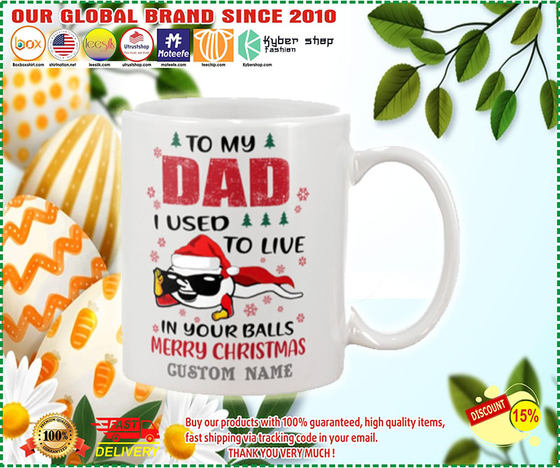 Spermatozoon To my dad I used to live in your balls merry christmas custom name mug 1