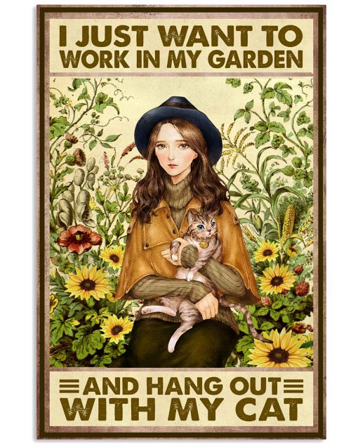 I just want to work in my garden and hang out with my cat poster