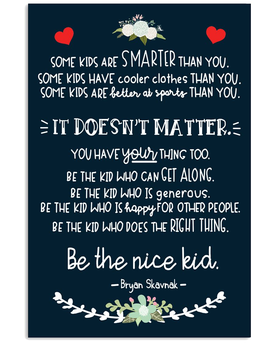Be-the-nice-kid-Some-kids-are-smarter-than-you-some-kids-have-cooler-clothes-than-you-poster