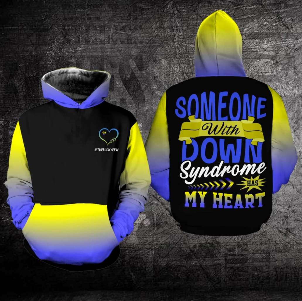 [TREND] SOMEONE WITH DOWN SYNDROME HAS MY HEART ALL OVER PRINTED 3D HOODIE
