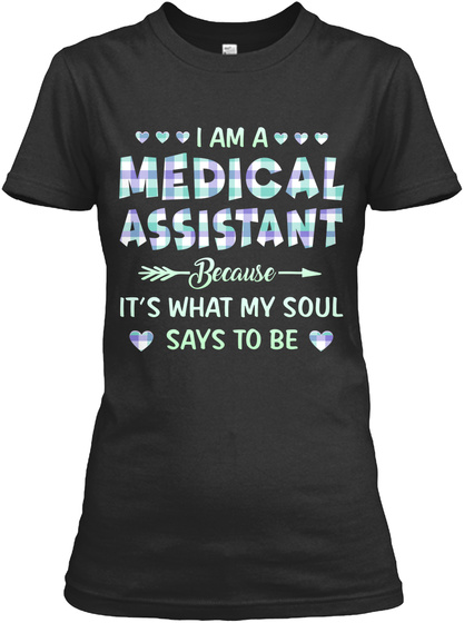 I am a medical assistant because it's what my soul says to be