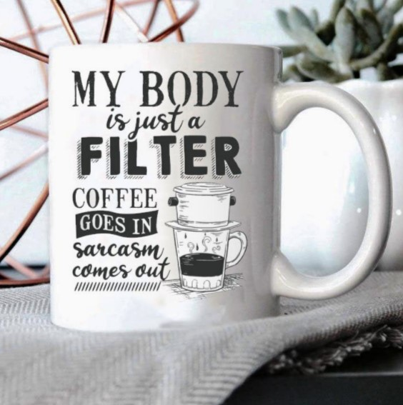 My Body Goes in Sarcasm Just a Filter Coffee Comes Out Mug