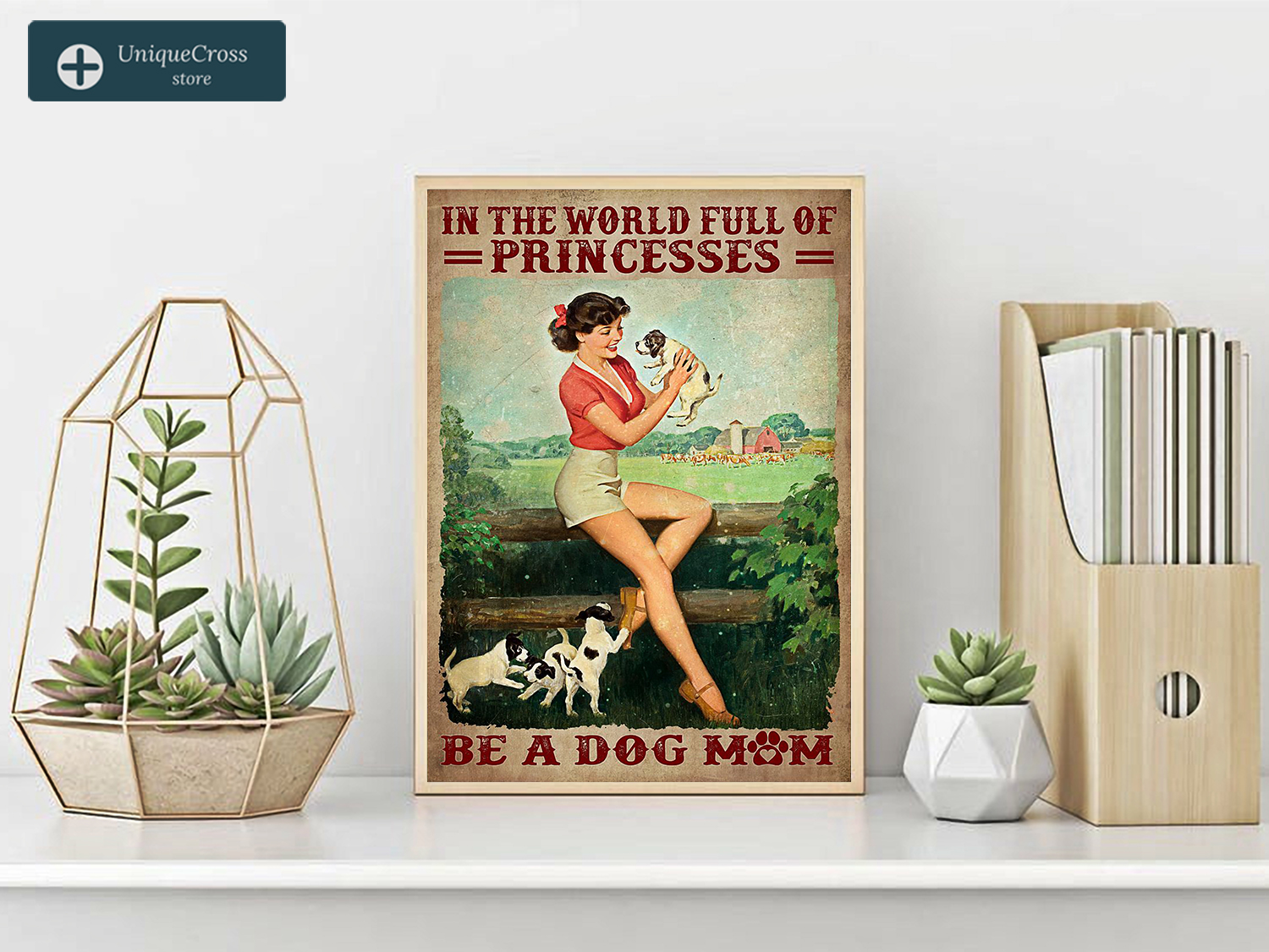 In the world full of princesses be a dog mom poster