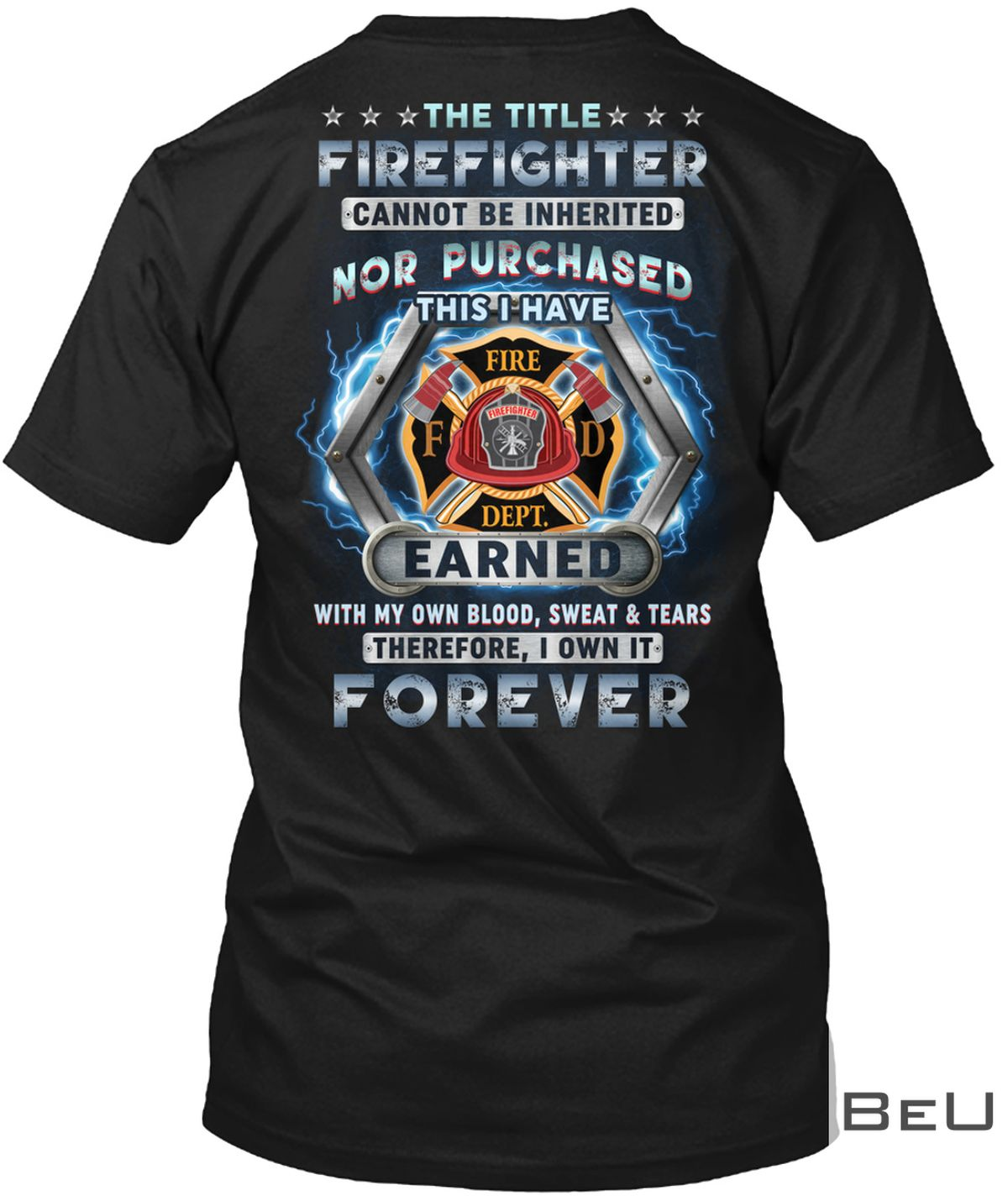 The Title Firefighter Cannot Be Inherited Nor Purchased This I Have Earned Shirt, hoodie