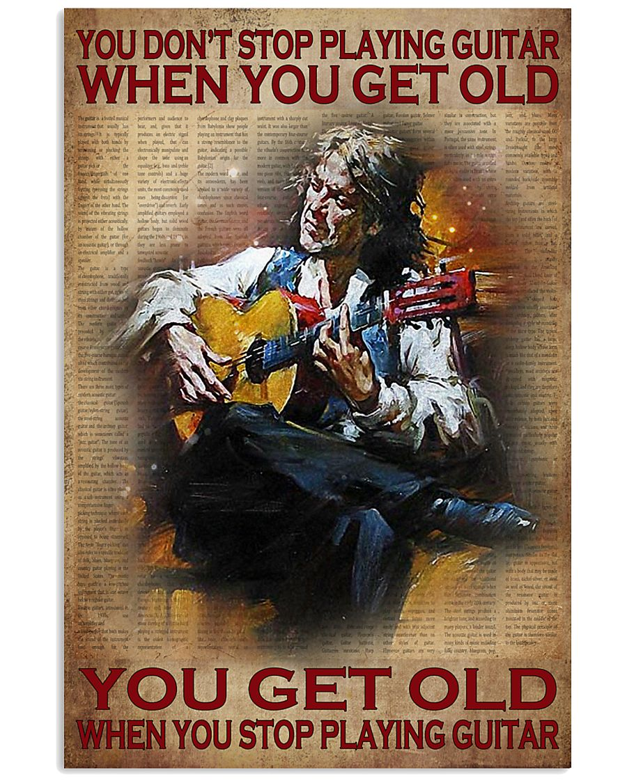 You don't stop playing guitar when you get old when you stop playing guitar poster