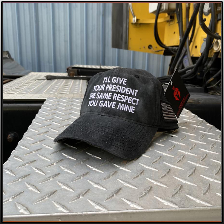 I'll Give Your President The Same Respect You Gave Mine Cap